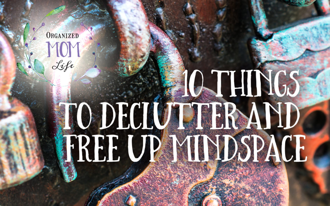 10 Things to Declutter and Free Up Mindspace